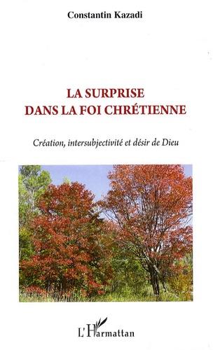 Constantin Kazadi - La surprise dans la foi chrétienne - Création, intersubjectivité et désir de Dieu.