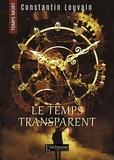 Constantin Louvain - Le temps transparent (Temps Mort : L'Anthologie).