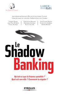 Constantin Mellios et Jean-Jacques Pluchart - Le Shadow banking - Qu'est-ce que la finance parallèle ? Quel est son rôle ? Comment la réguler.