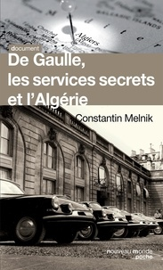 Constantin Melnik - De Gaulle, les services secrets et l'Algérie.