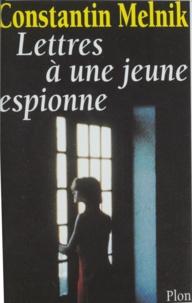 Constantin Melnik - Lettres à une jeune espionne.