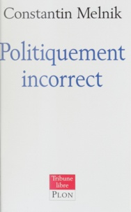 Constantin Melnik - Politiquement incorrect.