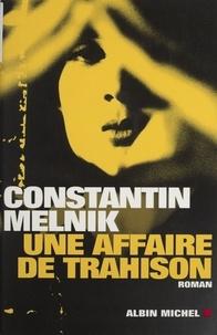Constantin Melnik - Une affaire de trahison.