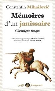 Constantin Mihailovic - Mémoires d'un janissaire - Chronique turque.