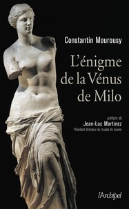 Constantin Mourousy - L'énigme de la Vénus de Milo.