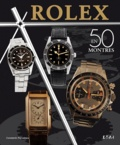Constantin Pârvulesco - Rolex classiques - Une histoire en 50 montres 1927-1987.