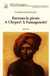 Constantin Rados - Barrous le pirate suivi de A Chypre ! A Famagouste !.