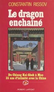 Constantin Rissov et Jacques Guillermaz - Le dragon enchaîné - De Chiang Kai-Shek à Mao Ze Dong, trente-cinq ans d'intimité avec la Chine.