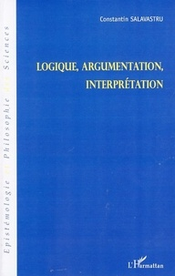 Constantin Salavastru - Logique, argumentation, interprétation.