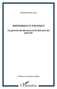 Constantin Salavastru - Rhétorique et politique - Le pouvoirs du discours et le discours du pouvoir.