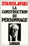 Constantin Stanislavski - La Construction du personnage.