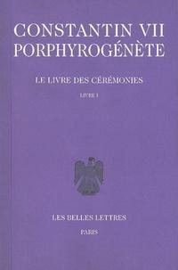 Constantin VII Porphyrogénète - Le livre des cérémonies - Livre I, édition bilingue français-grec.