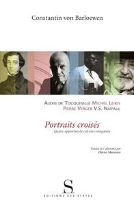 Constantin von Barloewen - Portraits croisés - Alexis de Tocqueville, Michel Leiris, V-S Naipaul, Pierre Verger. Quatre approches culturelles comparées.