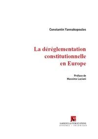 Constantin Yannakopoulos - La déréglementation constitutionnelle en Europe.