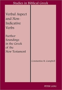 Constantine r. Campbell - Verbal Aspect and Non-Indicative Verbs - Further Soundings in the Greek of the New Testament.