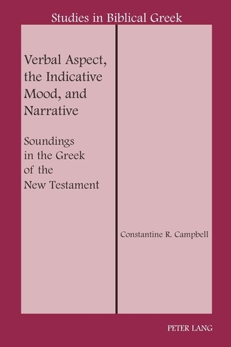 Constantine r. Campbell - Verbal Aspect, the Indicative Mood, and Narrative - Soundings in the Greek of the New Testament.