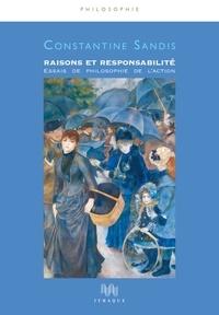 Constantine Sandis - Raisons et responsabilité - Essais de philosophie de l'action.