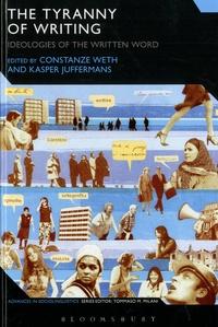 Constanze Weth et Kasper Juffermans - Tyranny of Writing - Ideologies of The Written World.