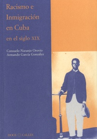 Consuelo Naranjo Orovio - Racismo e inmigracion en Cuba en el siglo XIX.