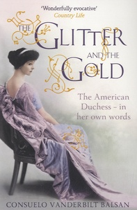 Consuelo Vanderbilt Balsan - The Glitter and the Gold - The American Duchess - In Her Own Words.