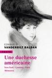 Consuelo Vanderbilt Balsan - Une duchesse américaine - New York-Londres-Paris Mémoires.