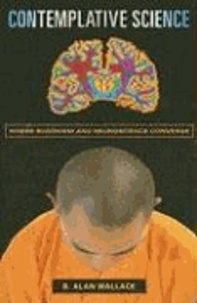 Contemplative Science - Where Buddhism and Neuroscience Converge.