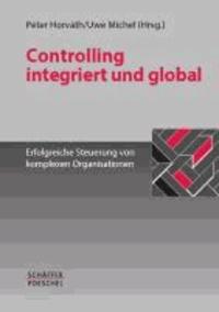 Controlling integriert und global - Erfolgreiche  Steuerung von komplexen Organisationen.