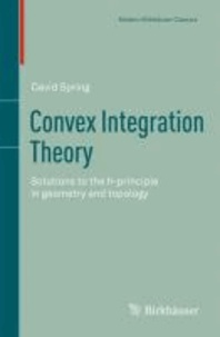 Convex Integration Theory - Solutions to the h-principle in geometry and topology.