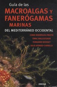 Conxi Rodriguez-Prieto et Enric Ballesteros - Guía de las macroalgas y fanerógamas marinas del Mediterráneo occidental.