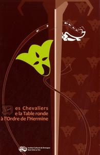 Emmanuel Salmon-Legagneur et Catalina Gîrbea - Cahiers de l'Institut N° 13 : Des Chevaliers de la Table ronde à l'Ordre de l'Hermine.