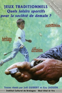 Joël Guibert et Sean Egan - Cahiers de l'Institut Tome 6 : Jeux traditionnels - Quels loisirs sportifs pour la société de demain ? : actes des rencontres internationales de Nantes, 3-5 octobre 2002.