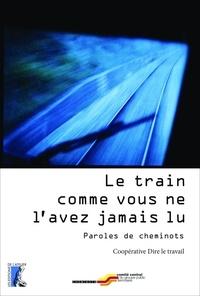Coopérative Dire le travail - Le train comme vous ne l'avez jamais lu - Paroles de cheminots.