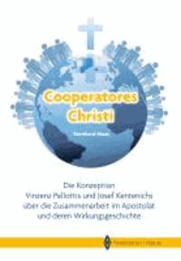 Cooperatores Christi - Die Konzeptionen Vinzenz Pallottis und Josef Kentenichs über die Zusammenarbeit im Apostolat und deren Wirkungsgeschichte.
