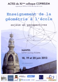 COPIRELEM - enseignement de la géométrie à l'école : enjeux et perspectives - Actes du XLe colloque international COPIRELEM, 18-20 juin 2013, Nantes. 1 Cédérom