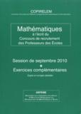 COPIRELEM - Mathématiques à l'écrit du Concours de recrutement des Professeurs des Ecoles - Session de septembre 2010 + Exercices complémentaires.