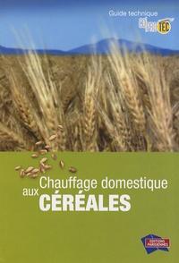 Coprotec - Chauffage domestique aux céréales - Guide technique.