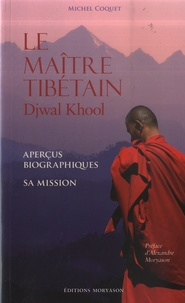 Coquet Michel - Le maître tibétain Djwal Khool - Aperçus biographiques - Sa mission.