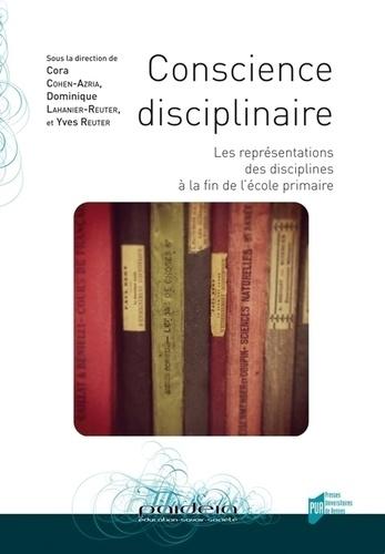 Cora Cohen-Azria et Dominique Lahanier-Reuter - Conscience disciplinaire - Les représentations des disciplines à la fin de l'école primaire.