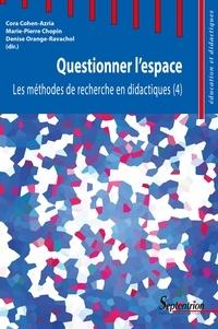 Cora Cohen-Azria et Marie-Pierre Chopin - Les méthodes de recherche en didactiques - Tome 4, Questionner l'espace.