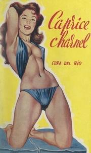Cora del Rio - Caprice charnel.