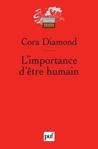 Cora Diamond - L'importance d'être humain et autres essais de philosophie morale.