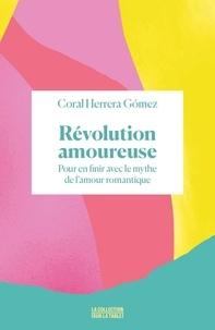 Coral Herrera Gómez - Révolution amoureuse - Pour en finir avec le mythe de l'amour romantique.