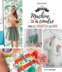 Coralie Bijasson et Karine Thiboult-Demessence - Atelier machine à coudre pour les enfants et les ados - 40 créations à partir de 7 ans.