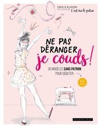 Coralie Bijasson - Ne pas déranger je couds ! - 30 modèles sans patron pour débuter du 36 au 44.