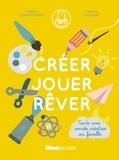 Coralie Caron-Telders et Camille Chauchat - Créer jouer rêver - Toute une année créative en famille.