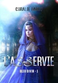 Coralie Darcy - Bleu divin Tome 1 : L'Asservi.