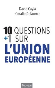 Coralie Delaume et David Cayla - 10 + 1 questions sur l'Union européenne.