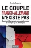 Coralie Delaume - Le couple franco-allemand n'existe pas - Comment l'Europe est devenue allemande et pourquoi ça ne durera pas.