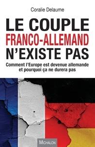 Le couple franco-allemand nexiste pas - Comment lEurope est devenue allemande et pourquoi ça ne durera pas.pdf