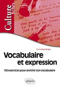Coralie Doux-Pouget - Vocabulaire et expression - 150 exercices pour enrichir son vocabulaire.